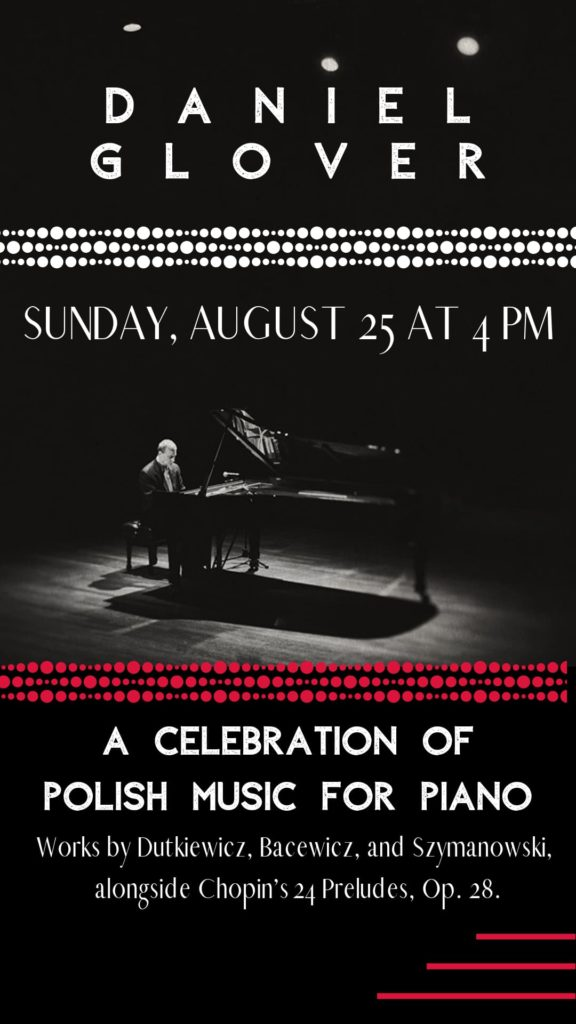 Daniel Glover, piano Celebration of Polish Piano Music - Sunday, August 25 at 4 pm