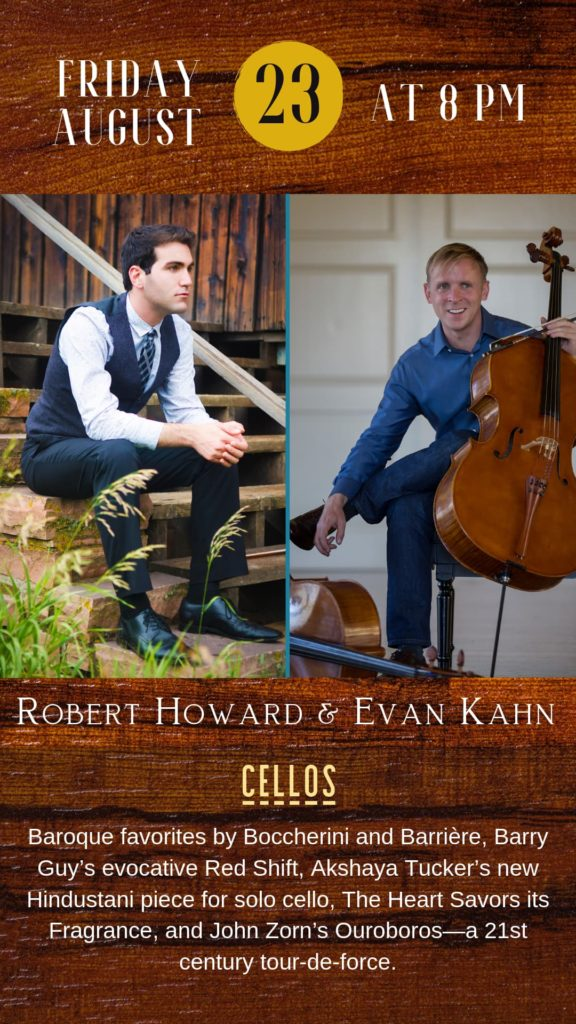 Robert Howard and Evan Kahn duo cellos - Friday, August 23 at 8 pm